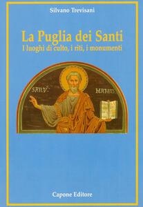 La Puglia dei santi. I luoghi di culto, i riti, i monumenti