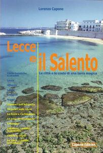 Lecce e il Salento. Le città e le coste di una terra magica
