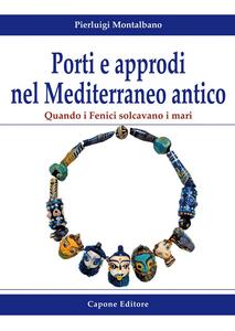 Libro Porti e approdi nel Mediterraneo antico. Quando i Fenici solcavano i mari Pierluigi Montalbano