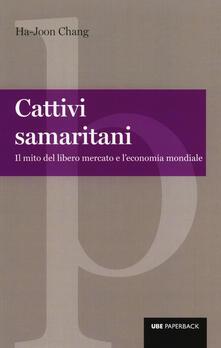 Filippodegasperi.it Cattivi samaritani. Il mito del libero mercato e l'economia mondiale Image
