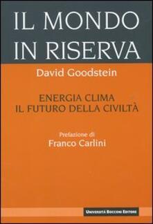 Il mondo in riserva. Energia, clima, il futuro della civiltà.pdf