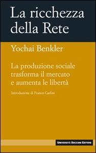 La ricchezza della rete. La produzione sociale trasforma il mercato e aumenta le libertà