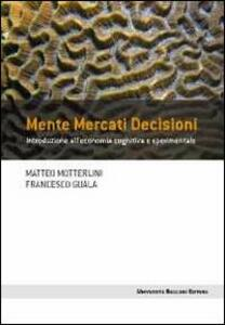 Mente mercati decisioni. Introduzione all'economia cognitiva e sperimentale