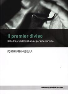 Il premier diviso. Italia tra presidenzialismo e parlamentarismo