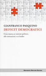 Deficit democratici. Cosa manca ai sistemi politici, alle istituzioni e ai leader