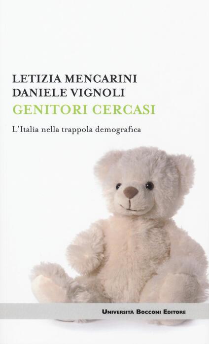 Genitori cercasi. L'Italia nella trappola demografica - Letizia Mencarini,Daniele Vignoli - copertina