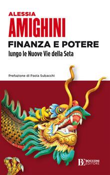 Finanza e potere lungo le Nuove Vie della Seta - Alessia Amighini - copertina