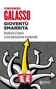 Libro Gioventù smarrita. Restituire il futuro a una generazione incolpevole Vincenzo Galasso
