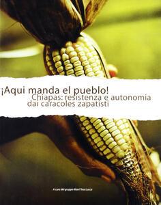 Aqui manda il pueblo. Chiapas e i caracoles zapatisti
