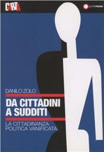 Da cittadini a sudditi. La cittadinanza politica vanificata - Danilo Zolo - copertina