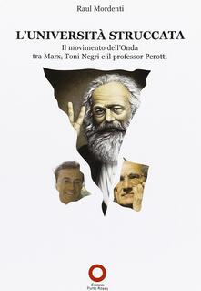 L Università struccata. Il movimento dellonda tra Marx, Toni Negri e il professor Perotti.pdf