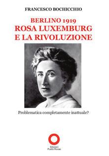Ristorantezintonio.it Berlino 1919. Rosa Luxemburg e la rivoluzione Image