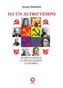 Libro Da un altro tempo. Marx e Engels, la rivoluzione, la Russia Sergio Sabattini