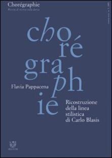 Chorégraphie. Rivista di ricerca sulla danza. Nuova serie (2001). Vol. 1: Ricostruzione della linea stilistica di Carlo Blasis..pdf