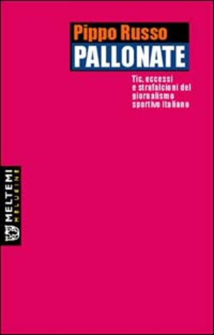 Pallonate. Tic, eccessi e strafalcioni del giornalismo sportivo italiano - Pippo Russo - copertina