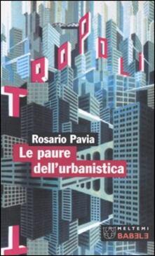 Le paure dell'urbanistica - Rosario Pavia - copertina