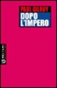 Libro Dopo l'impero Paul Gilroy