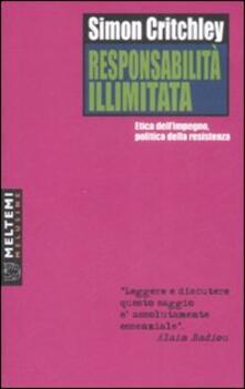 Responsabilità illimitata. Etica dellimpegno, politica della resistenza.pdf