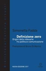 Definizione zero. Origini della videoarte fra politica e comunicazione. Nuova ediz.
