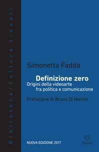 Definizione zero. Origini della videoarte fra politica e comunicazione - Fadda Simonetta - wuz.it