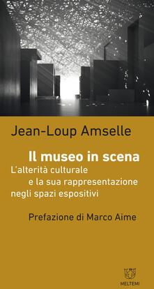 Il museo in scena. L'alterità culturale e la sua rappresentazione negli spazi espositivi - Jean-Loup Amselle - copertina