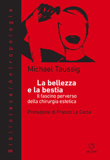 La bellezza e la bestia. Il fascino perverso della chirurgia estetica - Emanuele Fabiano,Michael T. Taussig - ebook