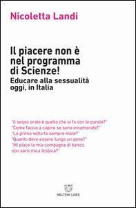 Il piacere non è nel programma di scienze! Educare alla sessualità oggi in Italia