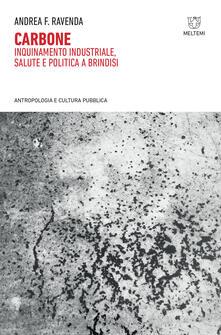 Carbone. Inquinamento industriale, salute e politica a Brindisi - Andrea F. Ravenda - copertina