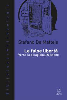 Le false libertà. Verso la postglobalizzazione - Stefano De Matteis - ebook