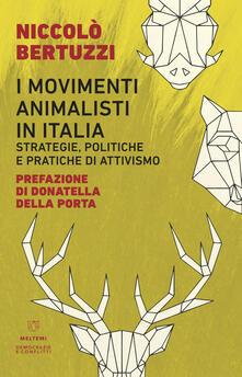 I movimenti animalisti in Italia. Strategie, politiche e pratiche di attivismo - Niccolò Bertuzzi - copertina