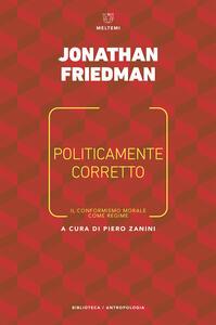 Politicamente corretto. Il conformismo morale come regime - Piero Zanini,Jonathan Friedman,Francesca Nicola - ebook