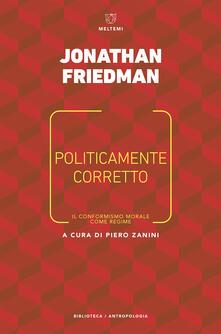 Politicamente corretto. Il conformismo morale come regime - Piero Zanini,Francesca Nicola,Jonathan Friedman - ebook