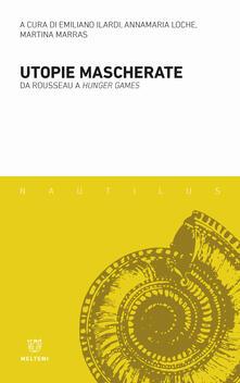 Utopie mascherate. Da Rousseau a «Hunger games»
