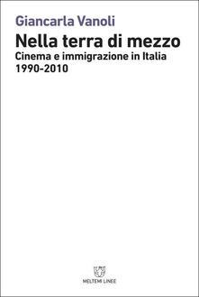 Nella terra di mezzo. Cinema e immigrazione in Italia (1990-2010).pdf