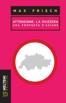 Attenzione: la Svizzera. Una proposta di azione - Max Frisch - copertina