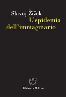 L' epidemia dell'immaginario - Slavoj Zizek,M. Senaldi,Gabriele Illarietti - ebook