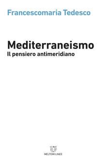Mediterraneismo. Il pensiero antimeridiano - Francescomaria Tedesco - ebook