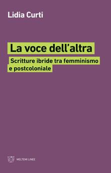 La voce dell'altra. Scritture ibride tra femminismo e postcoloniale - Lidia Curti - copertina