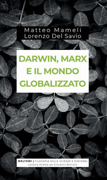 Darwin, Marx e il mondo globalizzato. Evoluzione e produzione sociale.pdf