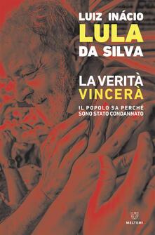 La verità vincerà. Il popolo sa perché sono stato condannato - Ivana Jinkings,Luiz Inácio Lula da Silva,Ada Milani - ebook