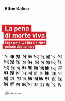 La pena di morte viva. Ergastolo, 41 bis e diritto penale del nemico.pdf