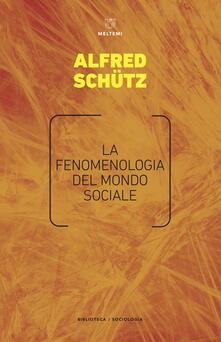 La fenomenologia del mondo sociale - Franco Bassani,Alfred Schütz - ebook