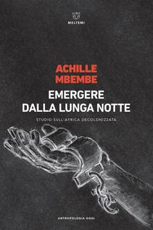 Emergere dalla lunga notte. Studio sull'Africa decolonizzata - Didier A. Contadini,Achille Mbembe - ebook