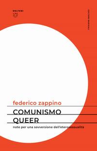 Comunismo queer. Note per una sovversione dell'eterosessualità - Zappino Federico - wuz.it