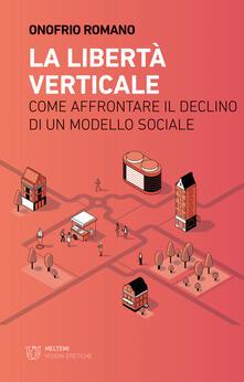 La libertà verticale. Come affrontare il declino di un modello sociale.pdf