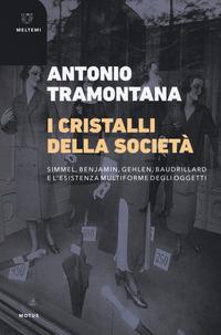 I I cristalli della società. Simmel, Benjamin, Gehlen, Baudrillard e l'esistenza multiforme degli oggetti - Tramontana Antonio - wuz.it
