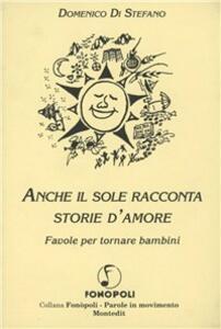 Anche il sole racconta storie d'amore. Favole per tornare bambini