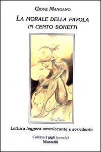 La morale della favola in cento sonetti. Lettura leggera ammiccante e sorridente