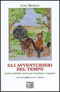 Gli avventurieri del tempo. Un'incredibile storia per bambini e ragazzi