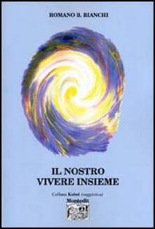 Il nostro vivere insieme - Romano B. Bianchi - copertina